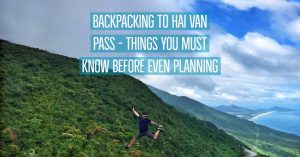 Backpacking to Hai Van Pass - Things You Must Know Before Even Planning